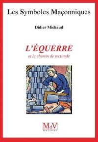 Didier Michaud - N.6 L'équerre et le chemin de rectitude.