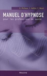 Didier Michaux et Yves Halfon - Manuel d'hypnose pour les professions de santé.