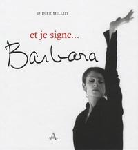 Didier Millot - Et je signe... Barbara.