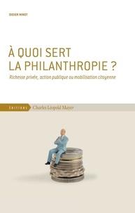 Didier Minot - A quoi sert la philanthropie ? - Richesse privée, action publique ou mobilisation citoyenne.