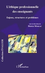 Didier Moreau - L'éthique professionnelle des enseignants - Enjeux, structures et problèmes.