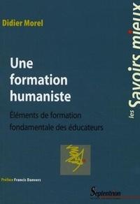 Didier Morel - Une formation humaniste - Eléments de formation fondamentale des éducateurs.