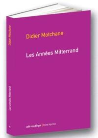 Didier Motchane - Les années Mitterrand.