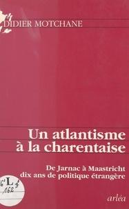 Didier Motchane - Un atlantisme à la charentaise - De Jarnac à Maastricht, dix ans de politique étrangère.