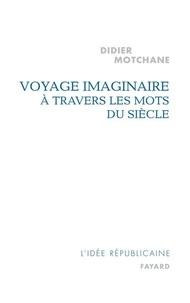 Didier Motchane - Voyage imaginaire à travers les mots du siècle.