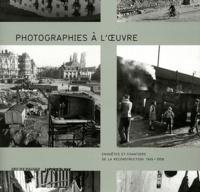 Didier Mouchel et David Benassayag - Photographies à l'oeuvre - Enquêtes et chantiers de la reconstruction. 1945-1958.