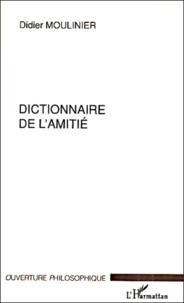 Didier Moulinier - Dictionnaire de l'amitié.