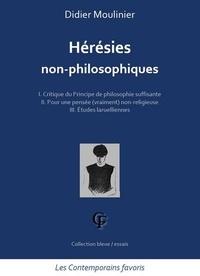 Didier Moulinier - Hérésies non-philosophiques.