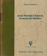 Didier Moulinier - Jean-Martin Charcot, homme de théâtre.
