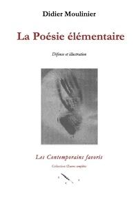 Didier Moulinier - LA POESIE ELEMENTAIRE - Défense et illustration.