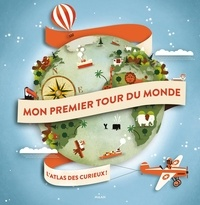 Didier Mounié et Laurence Jammes - Mon premier tour du monde - L'atlas des curieux !.