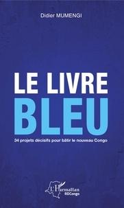 Ebook Kostenlos ebooks télécharger Le livre bleu  - 34 projets décisifs pour bâtir le nouveau Congo par Didier Mumengi