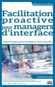 Didier Mwewa wa Mwewa - Facilitation proactive pour managers d'interface - Pratique dialogique, postures stratégiques et savoirs actionnables.