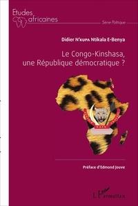 Didier N'Kupa Ntikala E-Benya - Le Congo-Kinshasa, une République démocratique ?.