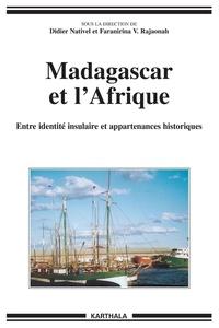 Didier Nativel et Faranirina Rajaonah - Madagascar et l'Afrique - Entre identité insulaire et appartenances historiques.