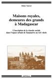 Didier Nativel - Maisons royales, demeures des grands à Madagascar - L'inscription de la réussite sociale dans l'espace urbain de Tananarive au XIXe siècle.