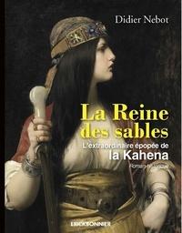 Didier Nebot - La Reine des sables - L'extraordinaire épopée de la Kahéna.