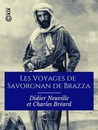 Didier Neuville et Charles Bréard - Les Voyages de Savorgnan de Brazza - Ogôoué et Congo, 1875-1882.