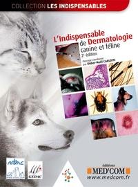 Didier-Noël Carlotti - L'Indispensable de dermatologie canine et féline.