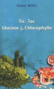 Didier Noël - Tic-Tac Glucose & Chlorophylle.