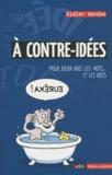 Didier Nordon - A contre-idées - Pour jouer avec les mots... Et les idées.