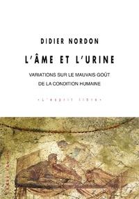 Didier Nordon - L'âme et l'urine - Variations sur le mauvais goût de la condition humaine.