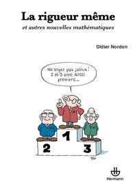 Didier Nordon - La rigueur même - Et autres nouvelles mathématiques.