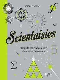 Didier Nordon - Scientaisies - Chroniques narquoises d'un mathématicien.