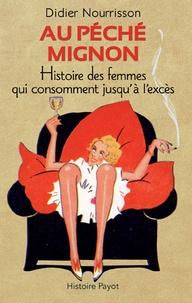 Didier Nourrisson - Au péché mignon - Histoire des femmes qui consomment jusqu'à l'excès.