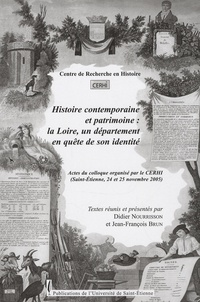Didier Nourrisson et Jean-François Brun - Histoire contemporaine et patrimoine - La Loire, un département en quête de son identité.