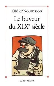 Didier Nourrisson - Le Buveur du XIXe siècle.