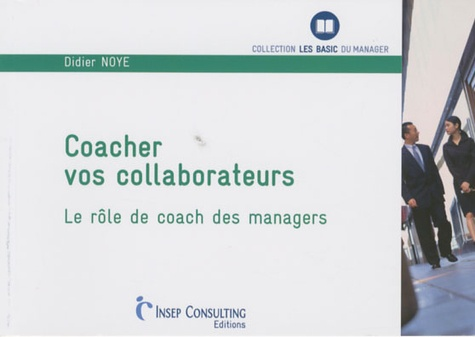 Didier Noyé - Coacher vos collaborateurs - Le rôle de coach des managers.