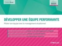 Didier Noyé - Développer une équipe performante - Piloter son équipe avec le management situationnel.
