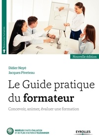 Didier Noyé - Le guide pratique du formateur - Concevoir, animer, évaluer une formation.