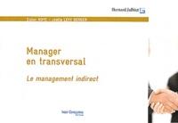 Didier Noyé et Joëlle Lévy-Berger - Manager en transversal - Le management indirect.