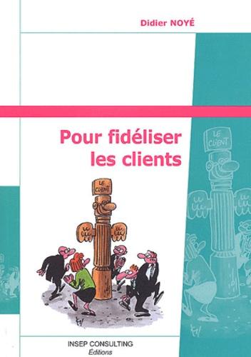 Didier Noyé - Pour fidéliser les clients.