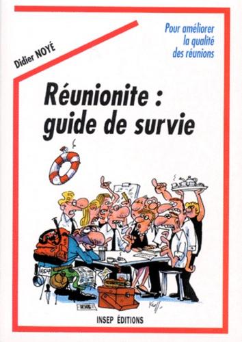 Didier Noyé - Réunionite - Guide de survie, pour améliorer la qualité des réunions.