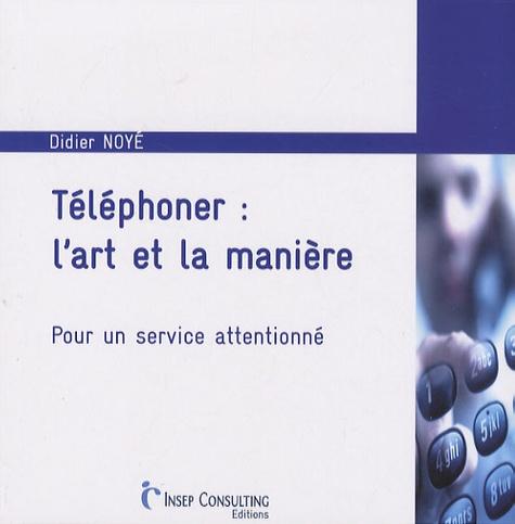 Didier Noyé - Téléphoner : l'art et la manière - Pour un service attentionné.