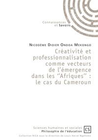 Ebooks gratuits pour téléchargement Créativité et professionnalisation comme vecteurs de l'émergence dans les ''Afriques''  - Le cas du Cameroun
