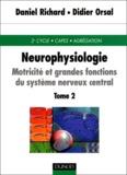 Didier Orsal et Daniel Richard - Neurophysiologie. - Tome 2, Motricité et grandes fonctions du système nerveux central.