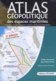 Didier Ortolland et Jean-Pierre Pirat - Atlas géopolitique des espaces maritimes - Frontières, énergie, transports, piraterie, pêche et environnement.