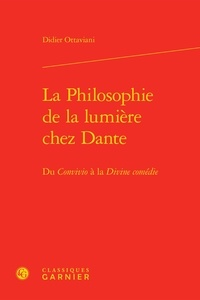 Didier Ottaviani - La Philosophie de la lumière chez Dante - Du Convivio à la Divine comédie.