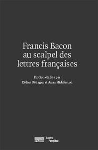 Didier Ottinger et Anna Hiddleston - Francis Bacon au scalpel des lettres françaises.