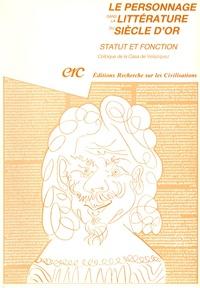 Didier Ozanam et Antonio Garcia Berrio - Le personnage dans la littérature du siècle d'or : statut et fonction.