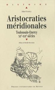 Didier Panfili - Aristocraties méridionales - Toulousain - Quercy XIe - XIIe siècles.