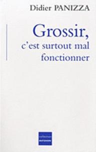 Didier Panizza et Jean-Claude Lapraz - Grossir, c'est surtout mal fonctionner.