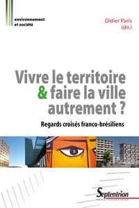 Didier Paris - Vivre le territoire et faire la ville autrement ? - Regards croisés franco-brésiliens.