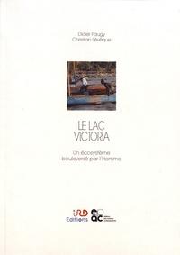 Didier Paugy et Christian Lévêque - Le lac Victoria - Un écosystème bouleversé par l'homme.