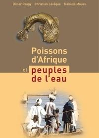 Didier Paugy et Christian Lévêque - Poissons d'Afrique et peuples de l'eau.
