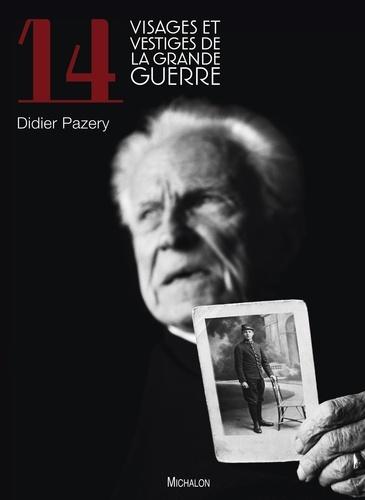 Didier Pazery - 14 visages et vestiges de la Grande Guerre.